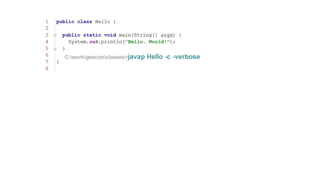 C:\work\geecon\classes>javap Hello -c -verbose