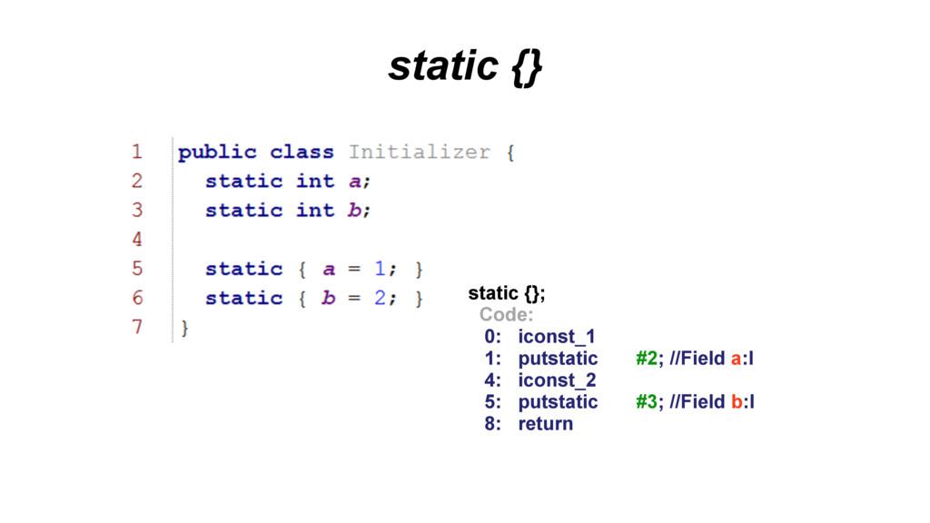 static {} static {}; Code: 0: iconst_1 1: putst...