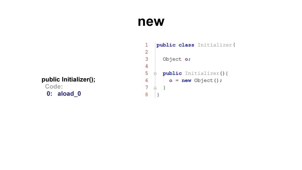 new public Initializer(); Code: 0: aload_0