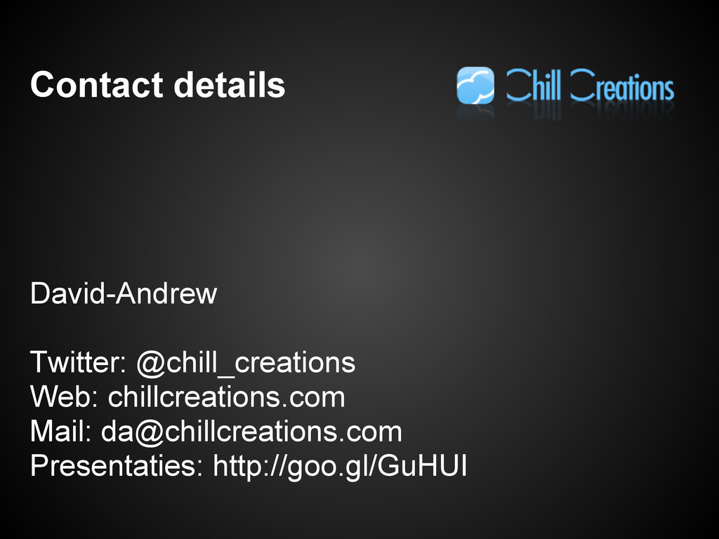 Contact details David-Andrew Twitter: @chill_cr...