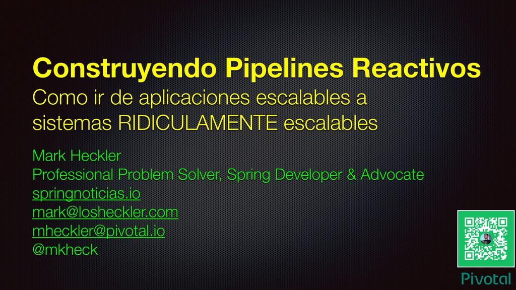 Construyendo Pipelines Reactivos Como ir de apl...