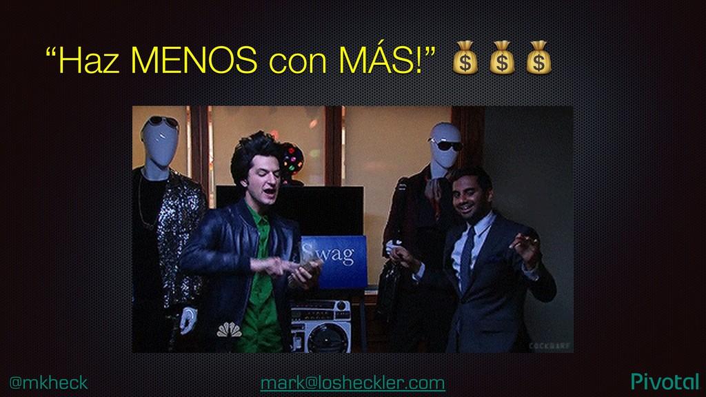 """@mkheck mark@losheckler.com """"Haz MENOS con MÁS!..."""
