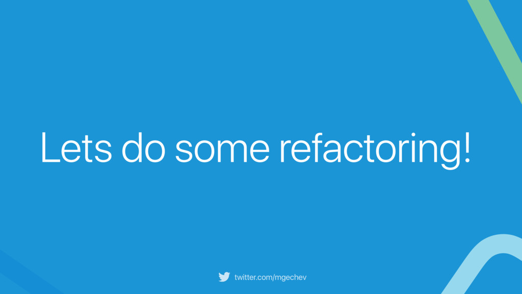 twitter.com/mgechev Lets do some refactoring!