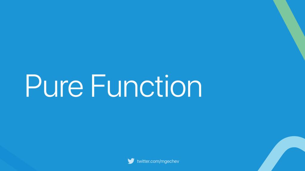 twitter.com/mgechev Pure Function