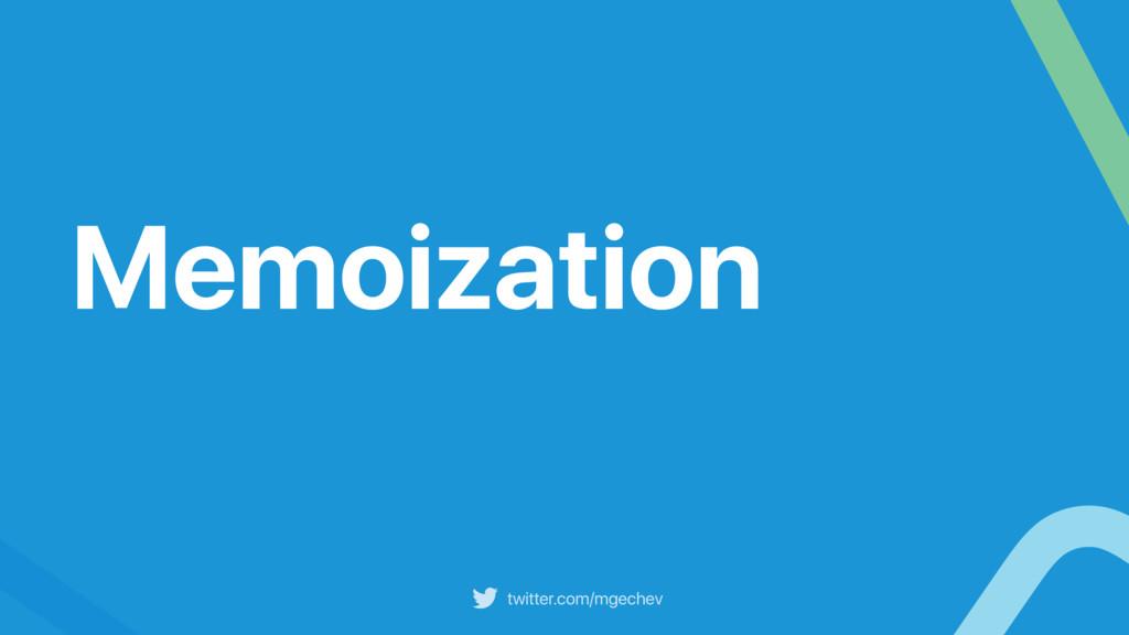 twitter.com/mgechev Memoization