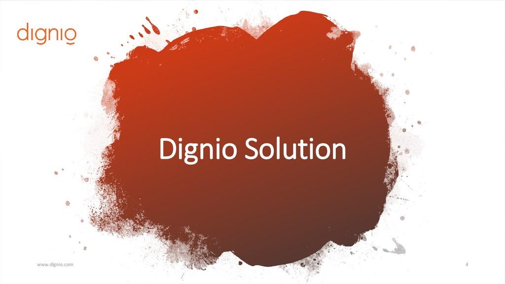 4 www.dignio.com Dignio Solution
