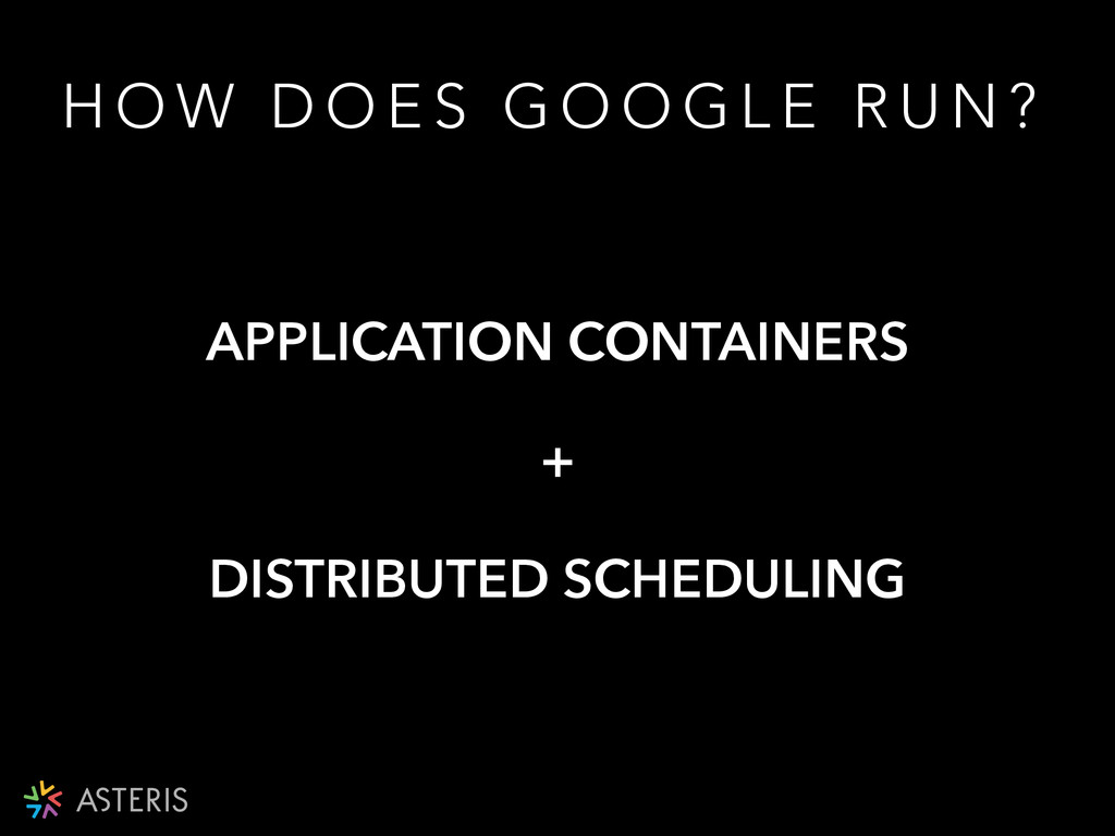 APPLICATION CONTAINERS + DISTRIBUTED SCHEDULING...