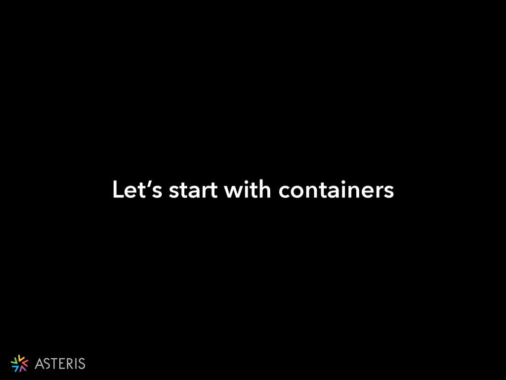 Let's start with containers