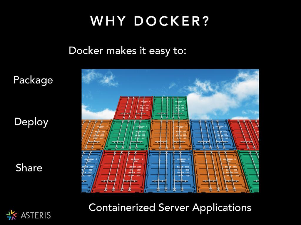 W H Y D O C K E R ? Docker makes it easy to: Pa...