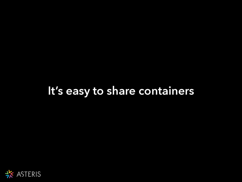 It's easy to share containers
