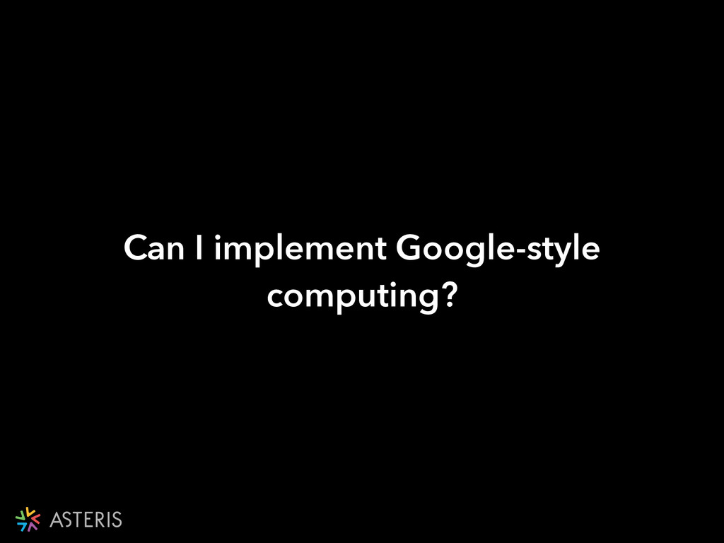 Can I implement Google-style computing?