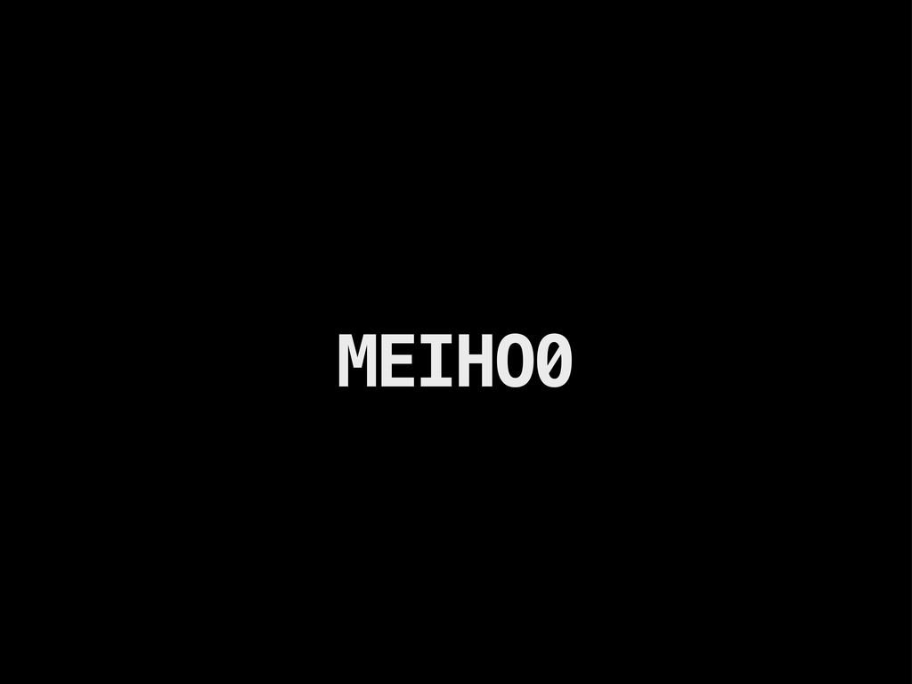 MEIHO0