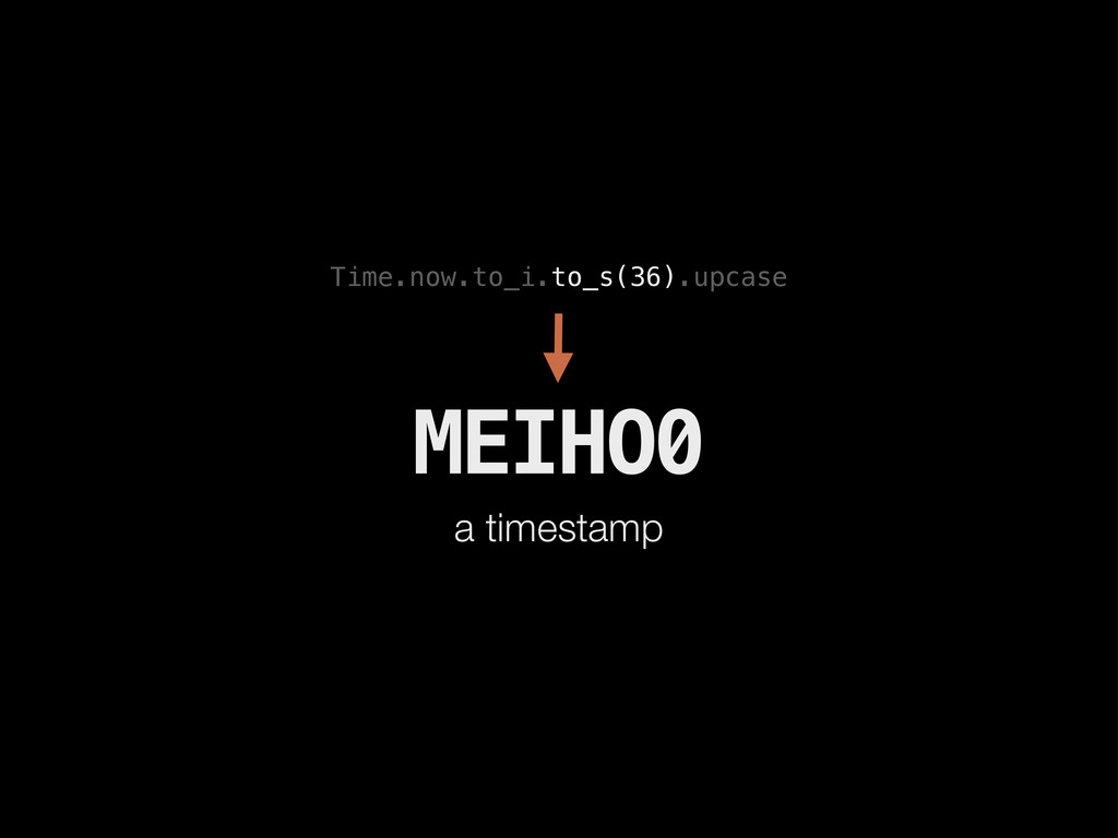 MEIHO0 a timestamp Time.now.to_i.to_s(36).upcase