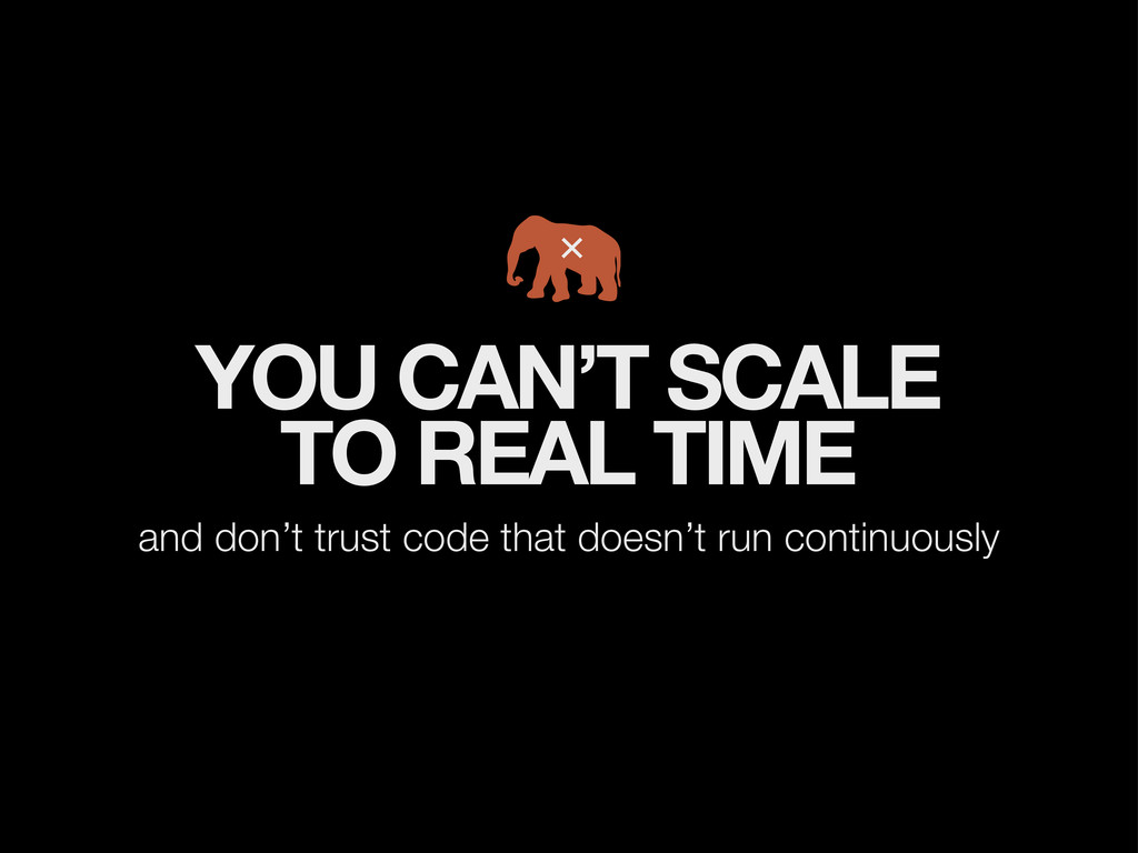 YOU CAN'T SCALE TO REAL TIME and don't trust co...