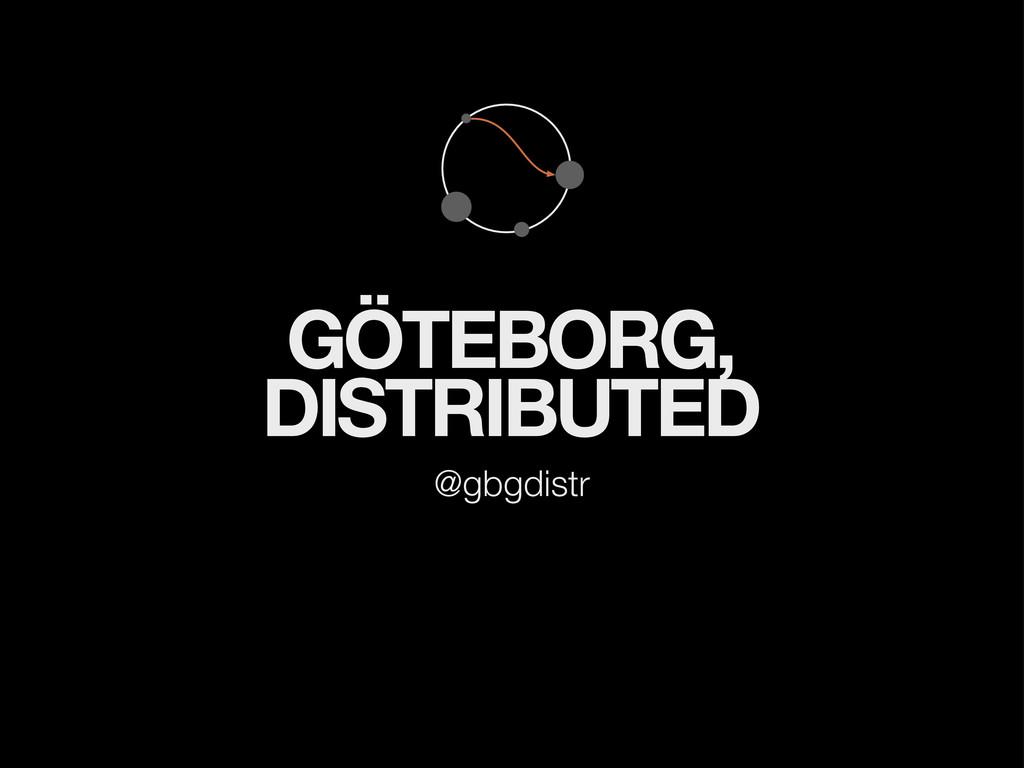 GÖTEBORG, DISTRIBUTED @gbgdistr