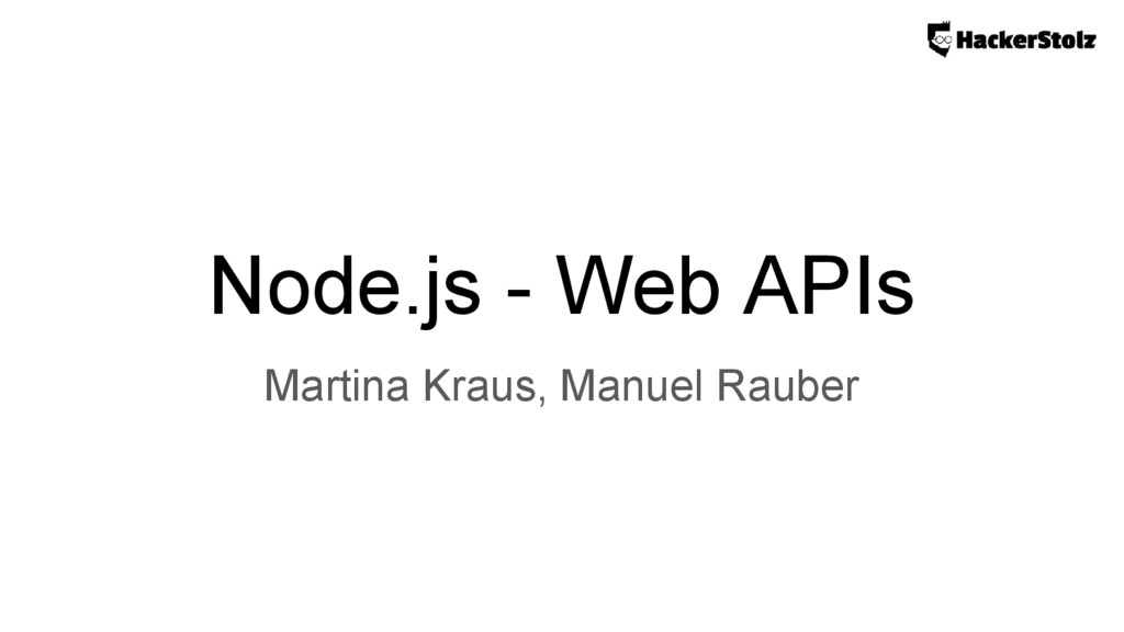 Node.js - Web APIs Martina Kraus, Manuel Rauber