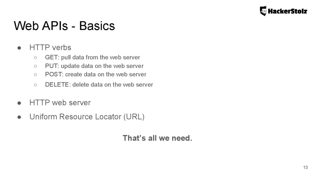 Web APIs - Basics ● HTTP verbs ○ GET: pull data...