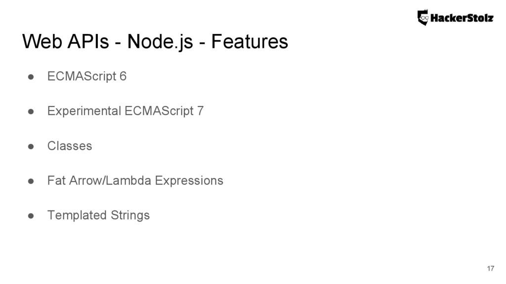 Web APIs - Node.js - Features ● ECMAScript 6 ● ...