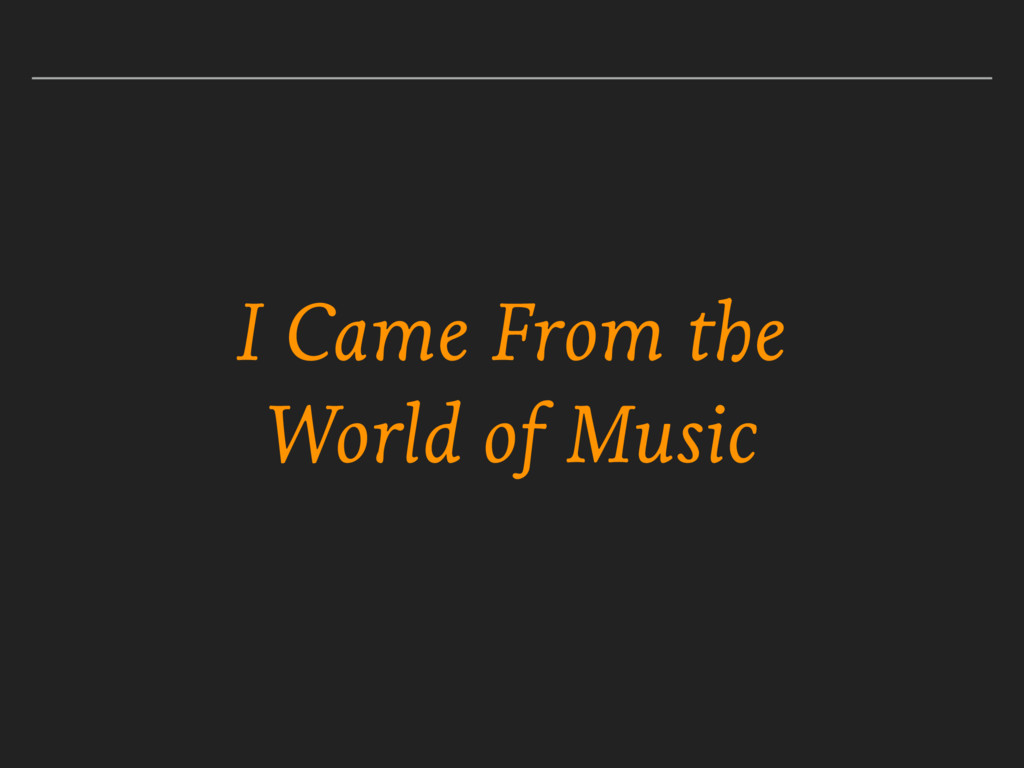 I Came From the World of Music