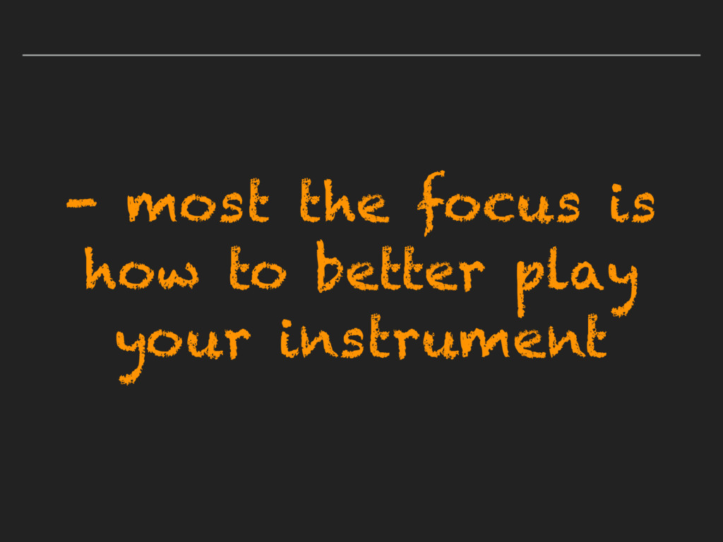 - most the focus is how to better play your ins...