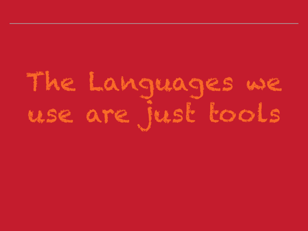 The Languages we use are just tools