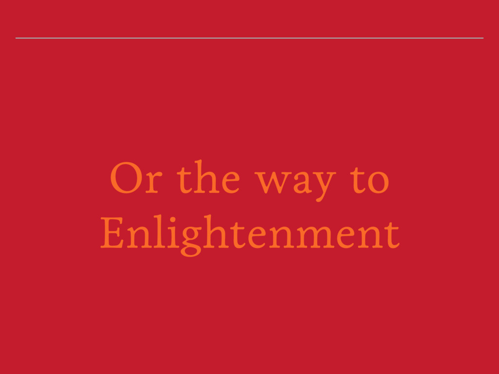 Or the way to Enlightenment