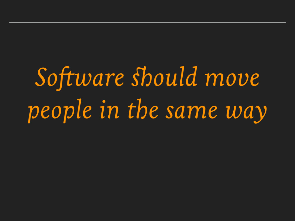 Software should move people in the same way