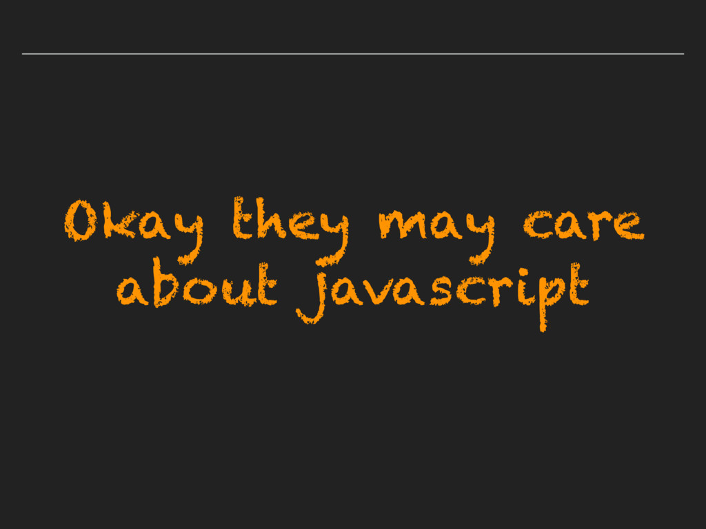 Okay they may care about javascript