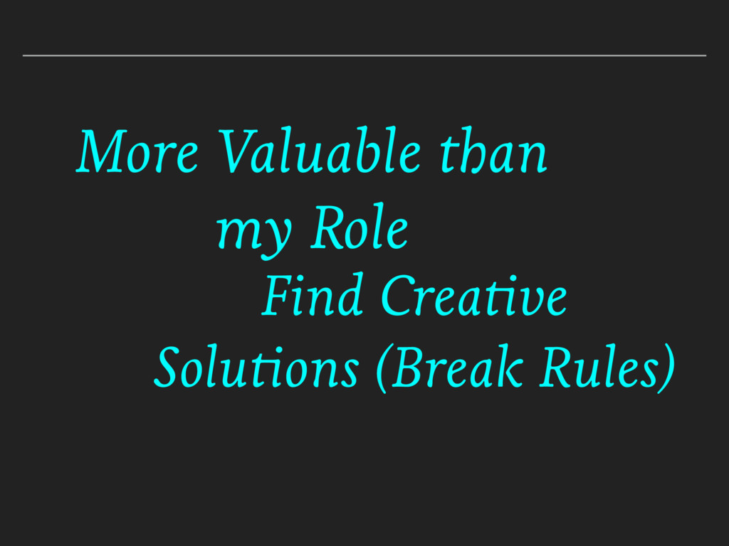 More Valuable than my Role Find Creative Soluti...