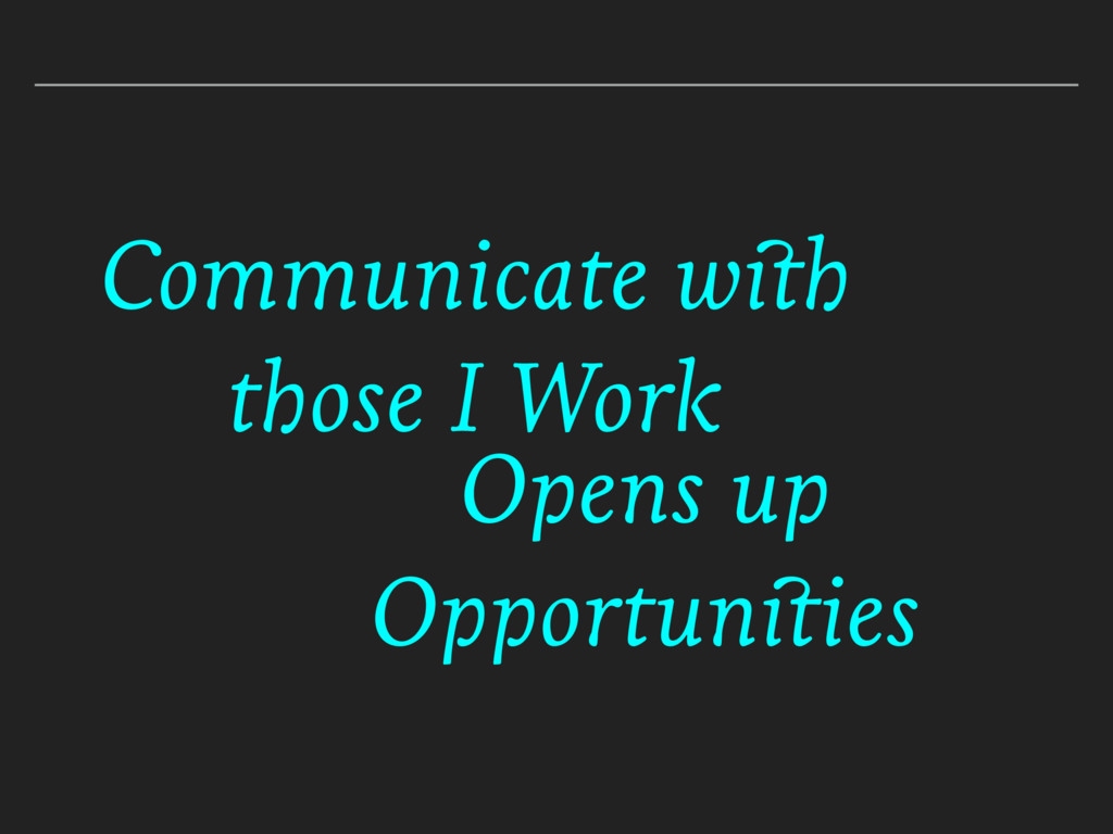 Communicate with those I Work Opens up Opportun...