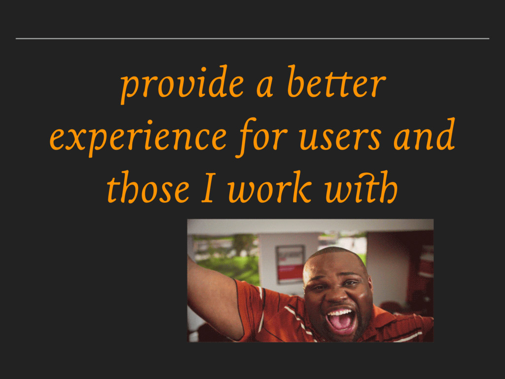 provide a better experience for users and those...