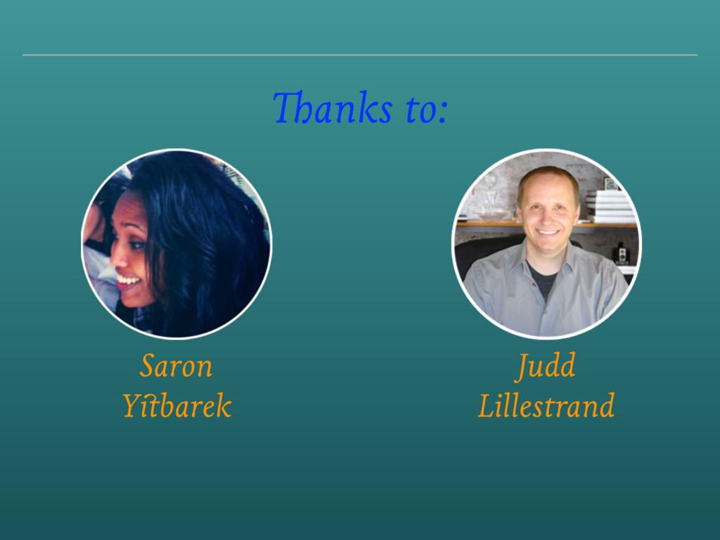 Thanks to: Saron Yitbarek Judd Lillestrand