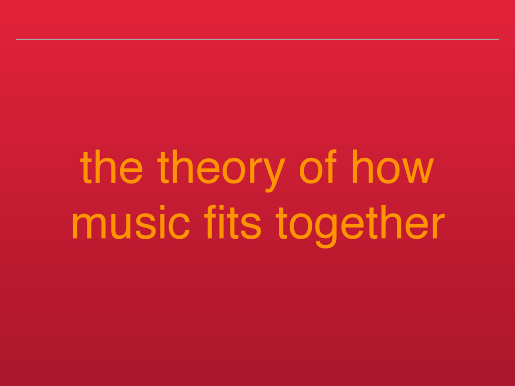 the theory of how music fits together