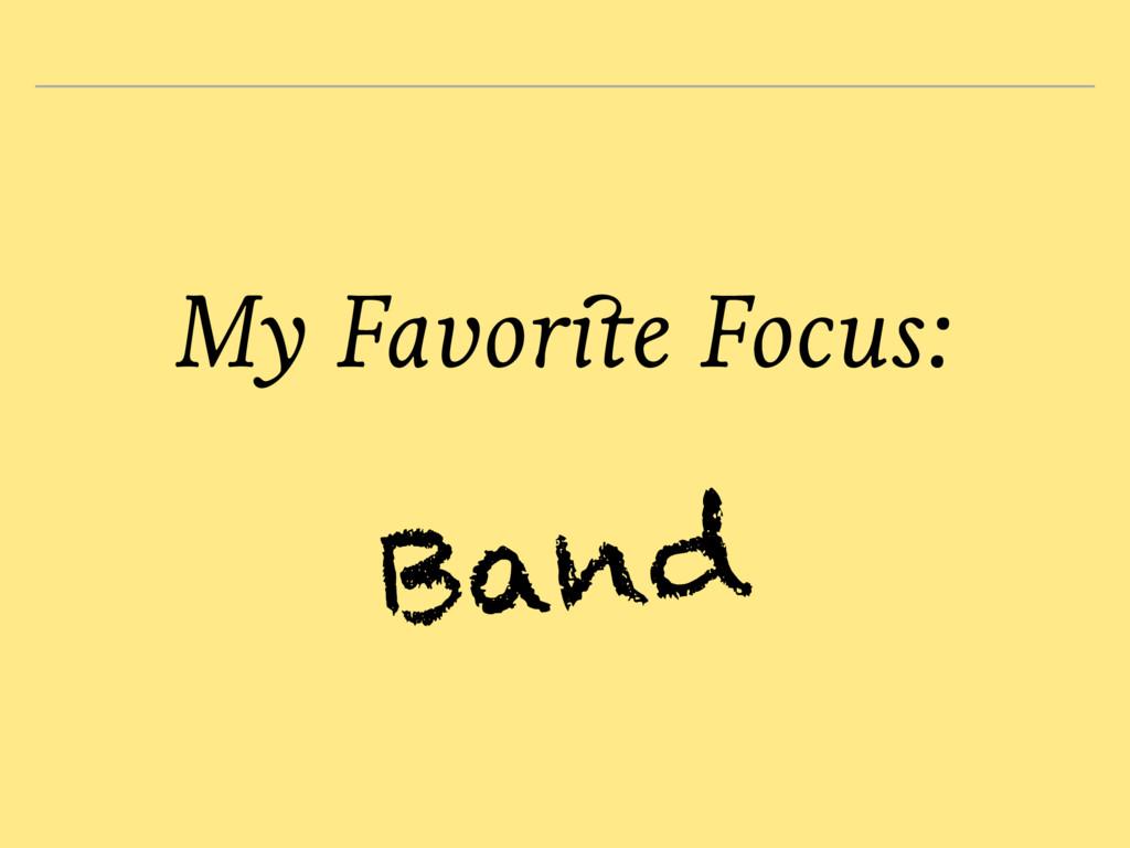 My Favorite Focus: Band