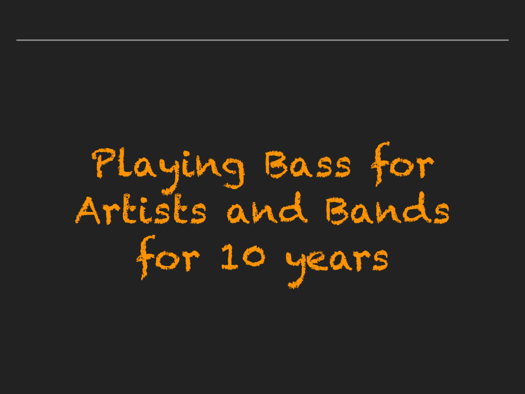Playing Bass for Artists and Bands for 10 years