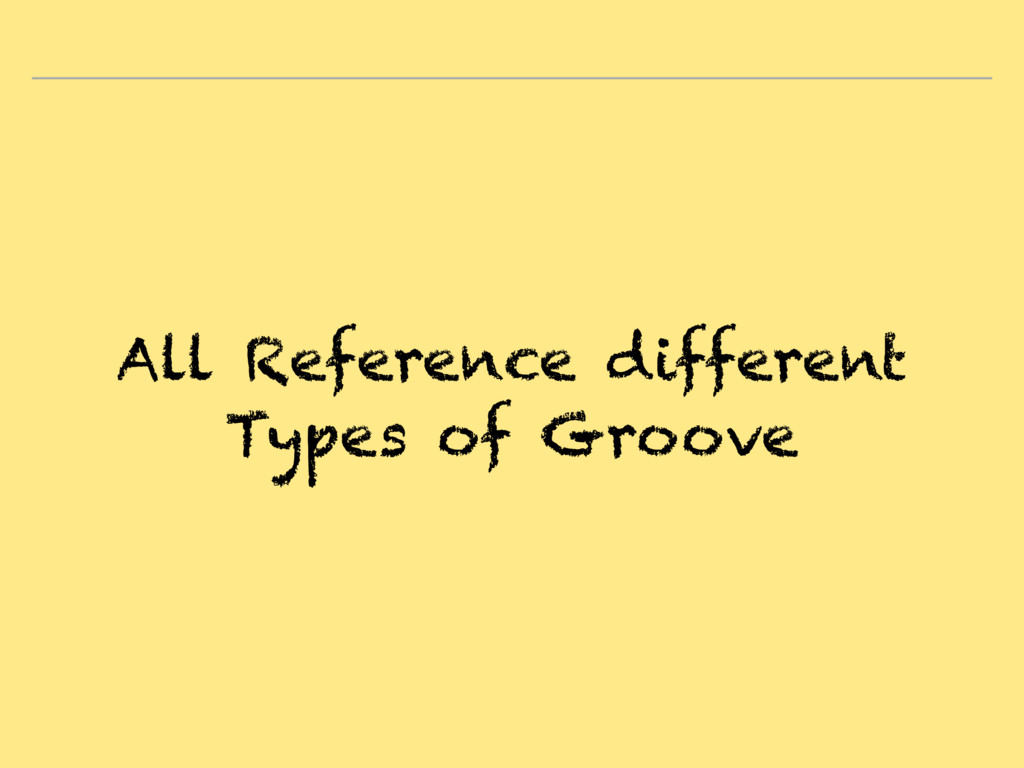 All Reference different Types of Groove