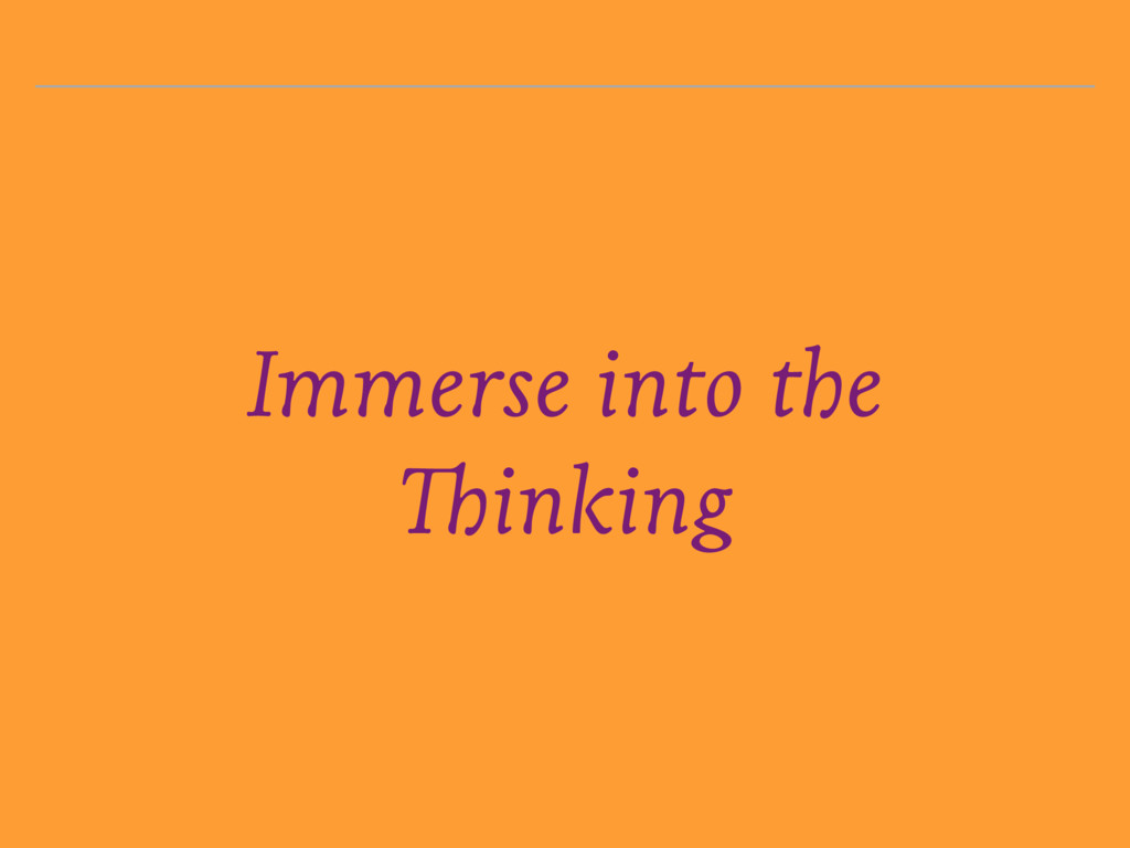 Immerse into the Thinking