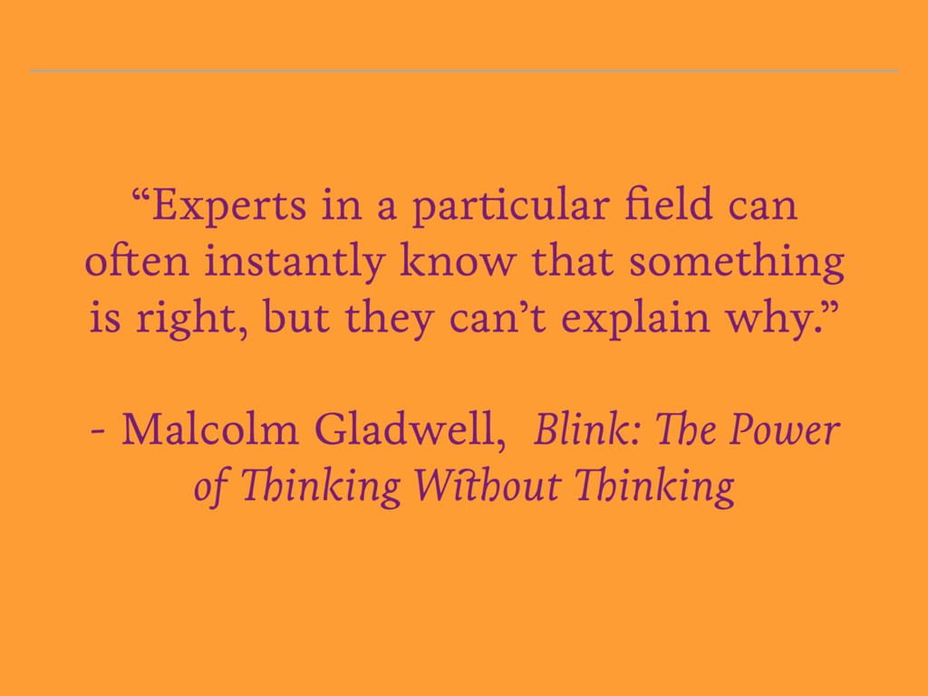 """""""Experts in a particular field can often instant..."""