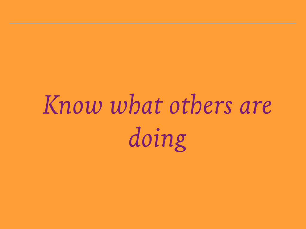 Know what others are doing