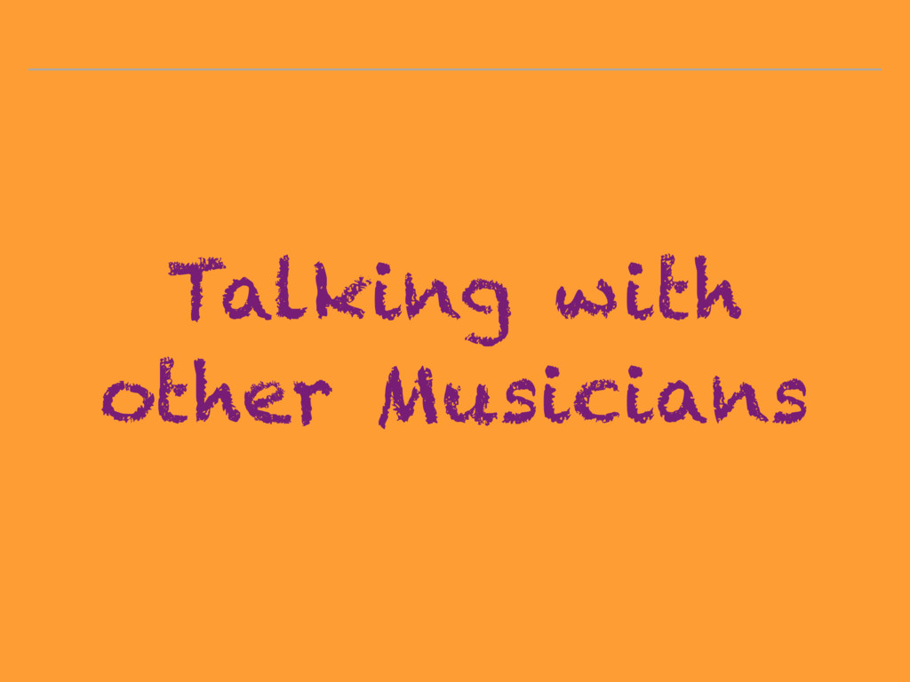 Talking with other Musicians