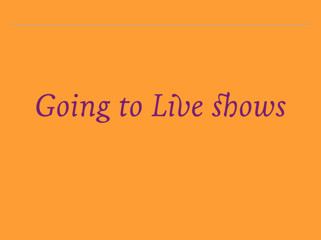 Going to Live shows