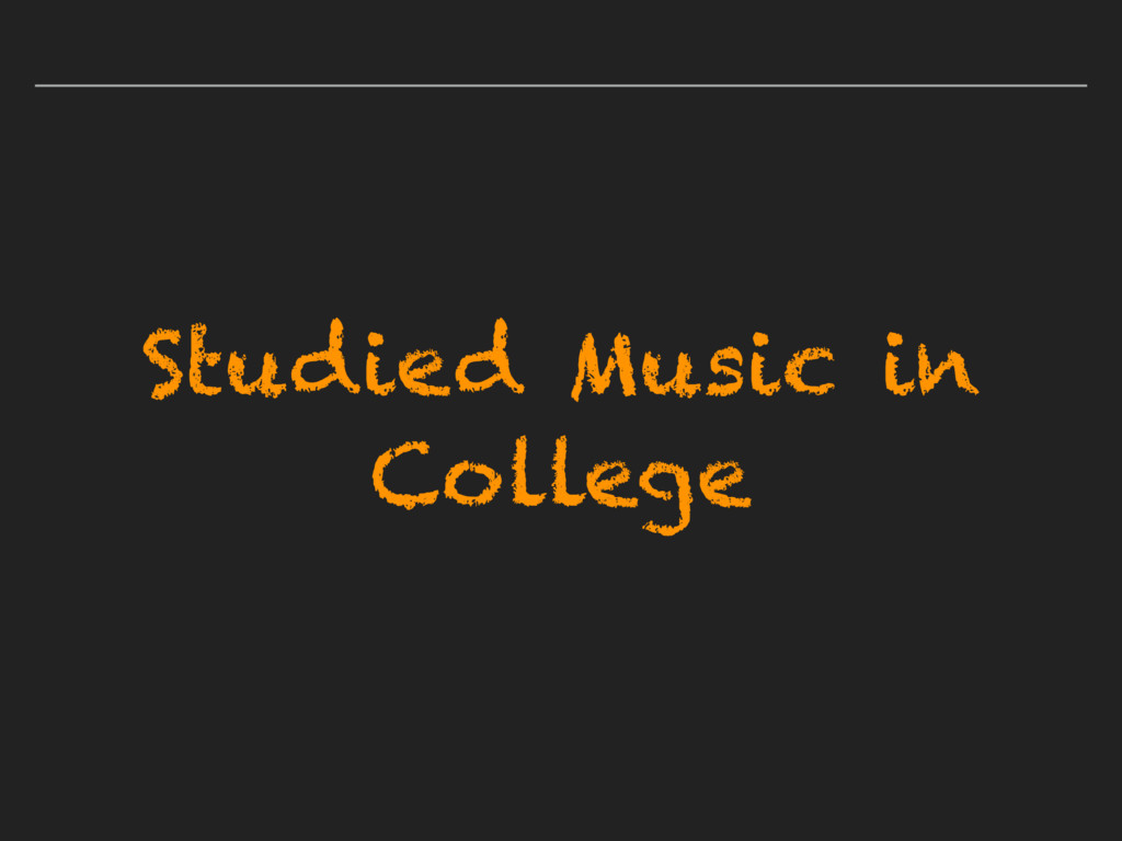 Studied Music in College