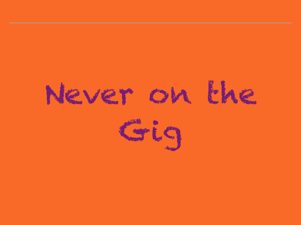 Never on the Gig