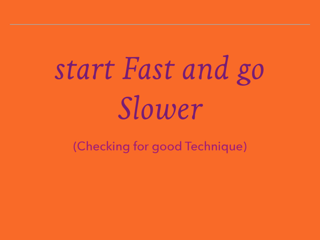 start Fast and go Slower (Checking for good Tec...