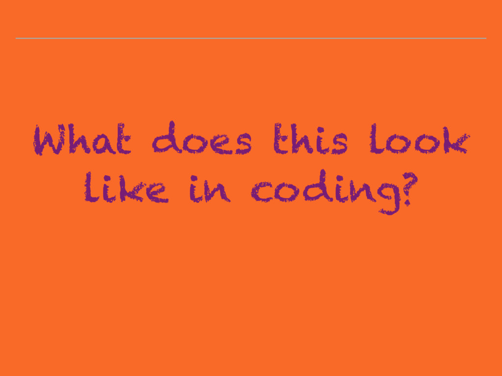 What does this look like in coding?