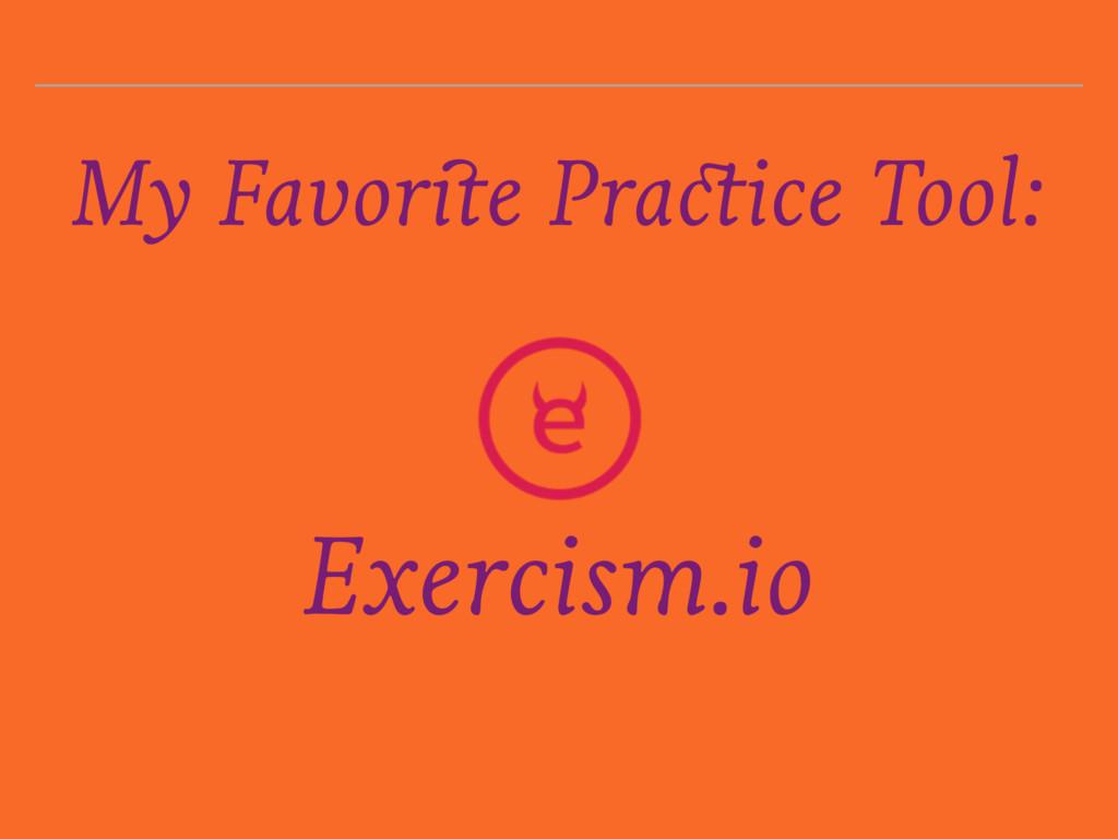 My Favorite Practice Tool: Exercism.io