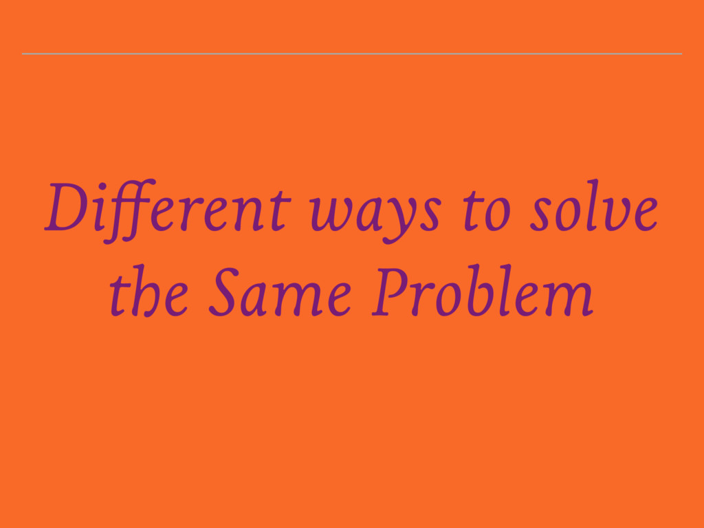 Different ways to solve the Same Problem