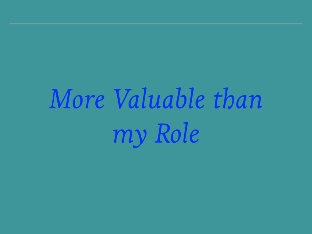 More Valuable than my Role