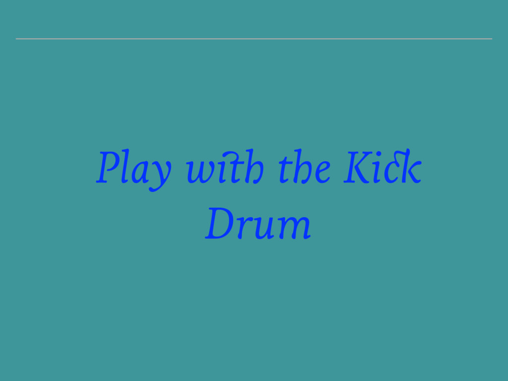 Play with the Kick Drum