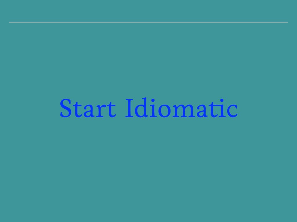 Start Idiomatic